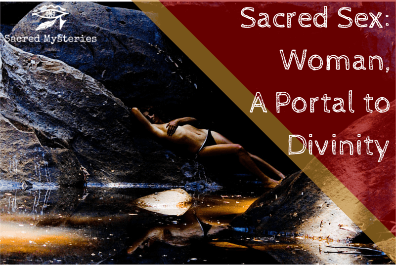 Sacred Sex: Woman, A Portal to Divinity