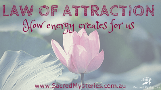 Law of Attraction: How energy creates for us