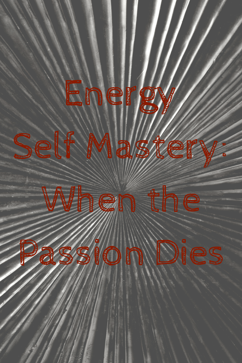 Energy Self Mastery: When the Passion Dies