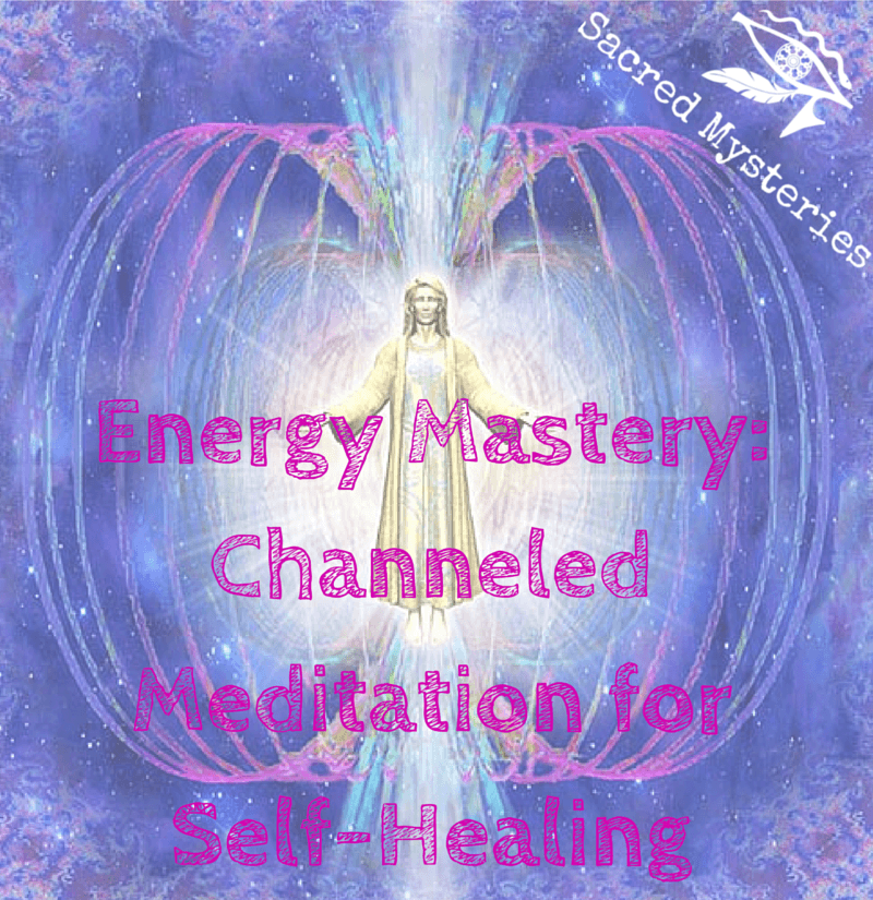 Energy Mastery: Channeled Meditation for Self-Healing