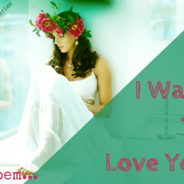 I Want to Love You – A Poem