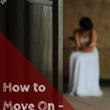 How to Move On – the Myth!